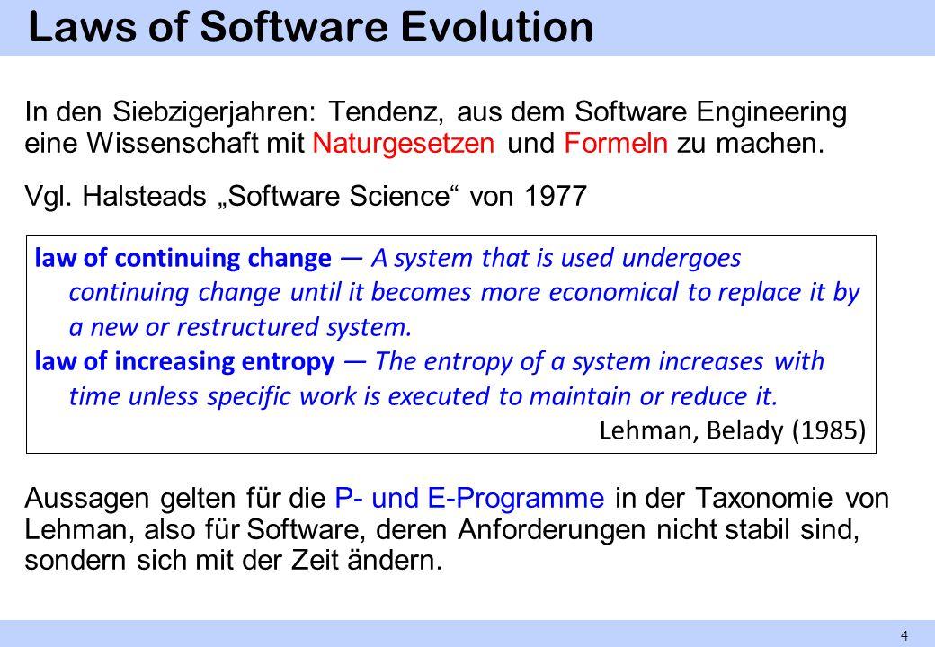 Laws of Software Evolution In den Siebzigerjahren: Tendenz, aus dem Software Engineering eine Wissenschaft mit Naturgesetzen und Formeln zu machen. Vg
