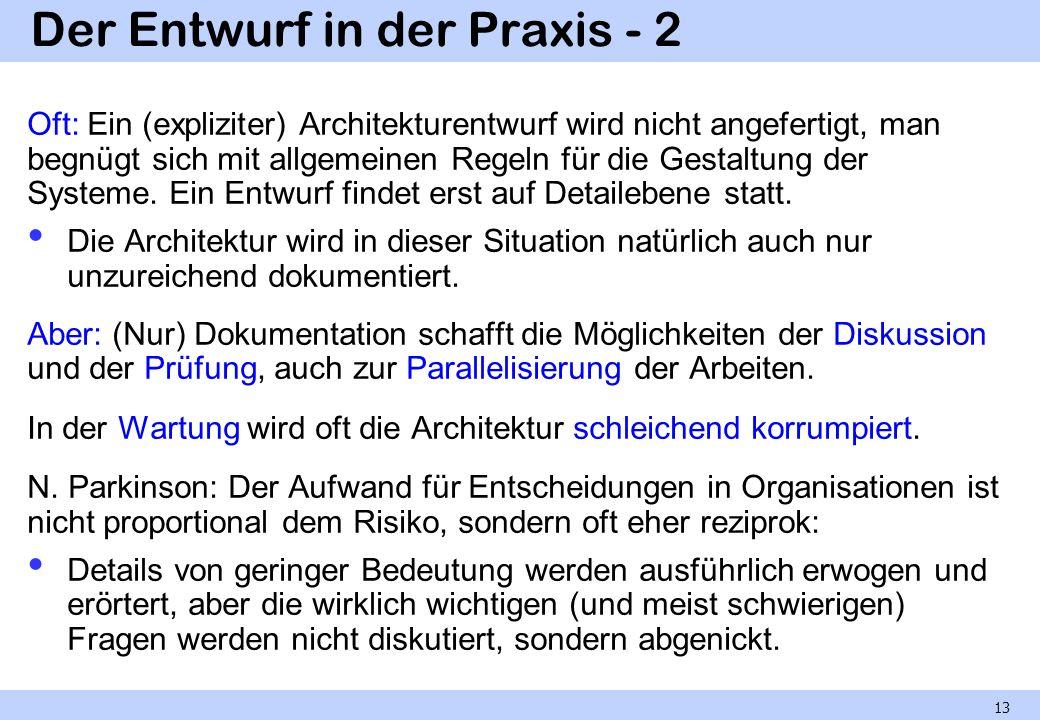 Der Entwurf in der Praxis - 2 Oft: Ein (expliziter) Architekturentwurf wird nicht angefertigt, man begnügt sich mit allgemeinen Regeln für die Gestaltung der Systeme.