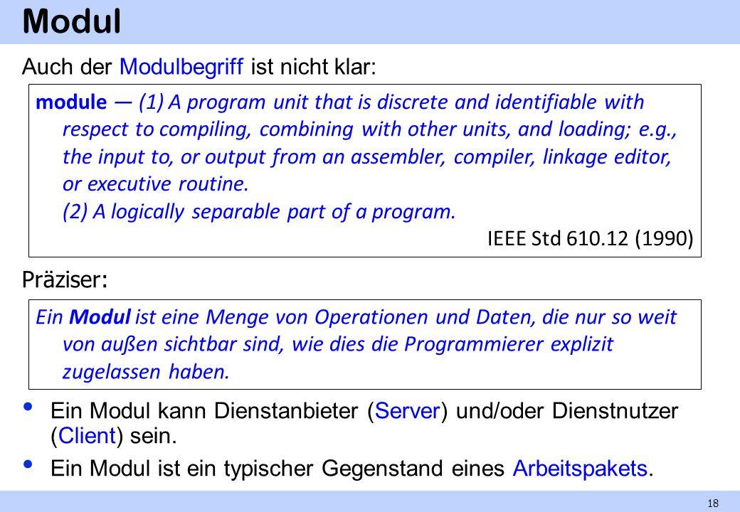 Modul Auch der Modulbegriff ist nicht klar: Ein Modul kann Dienstanbieter (Server) und/oder Dienstnutzer (Client) sein. Ein Modul ist ein typischer Ge