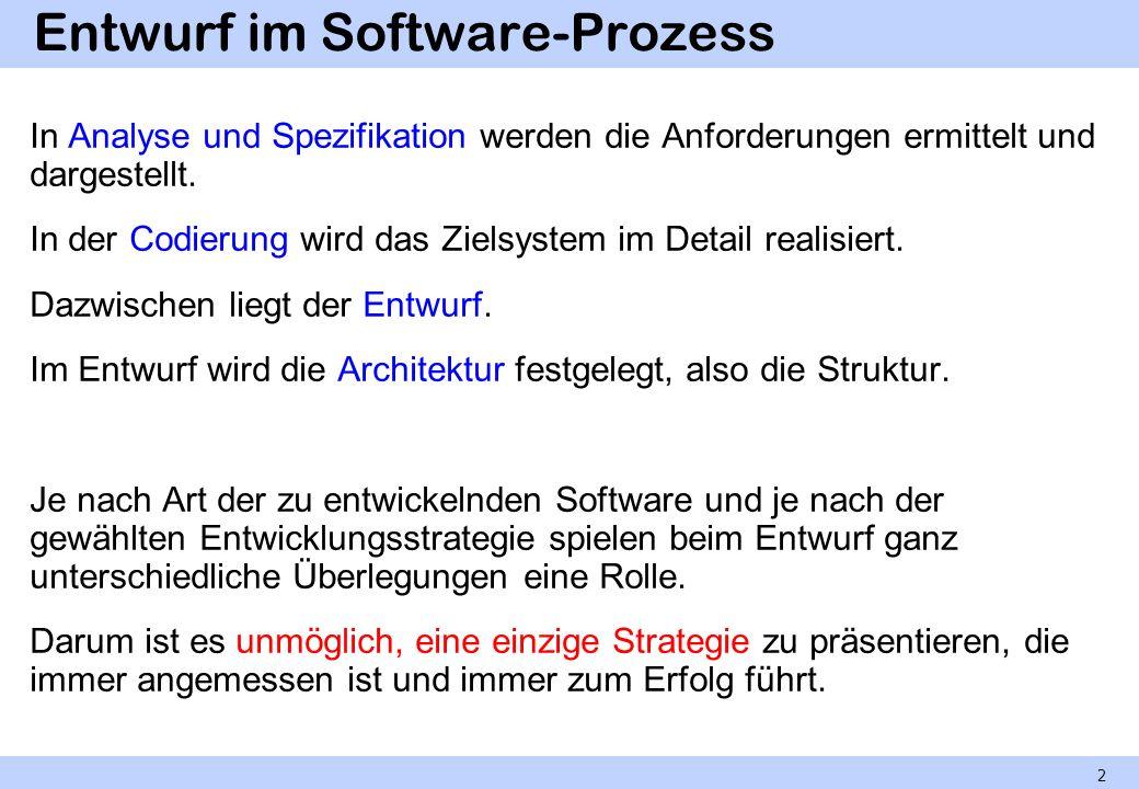 Entwurf im Software-Prozess In Analyse und Spezifikation werden die Anforderungen ermittelt und dargestellt. In der Codierung wird das Zielsystem im D