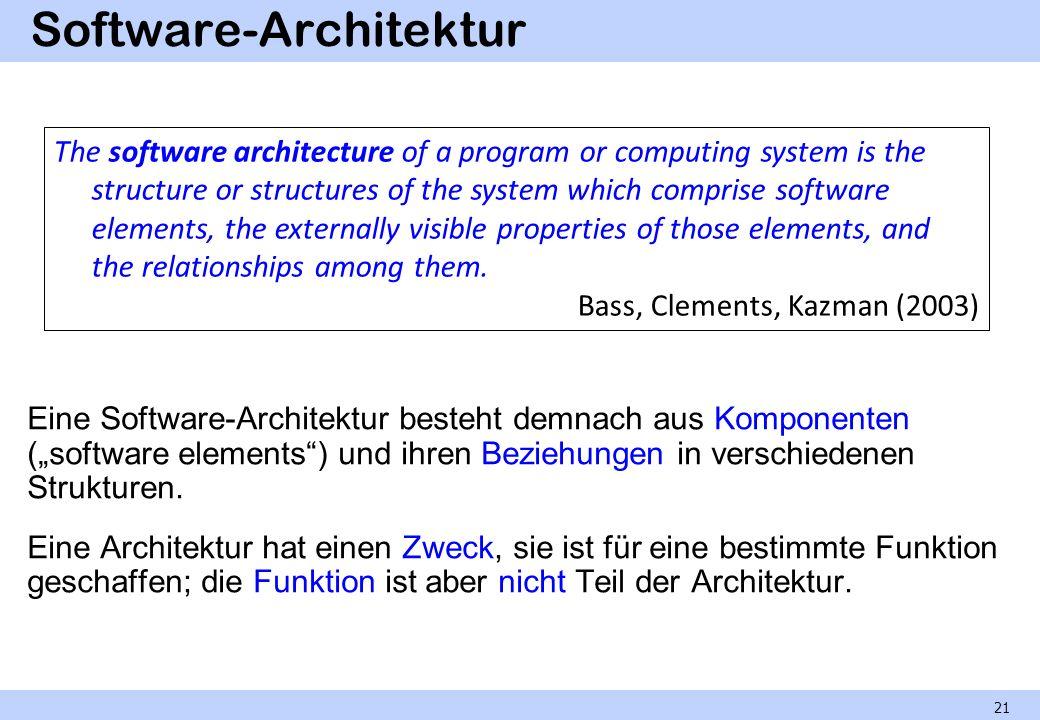 Software-Architektur Eine Software-Architektur besteht demnach aus Komponenten (software elements) und ihren Beziehungen in verschiedenen Strukturen.