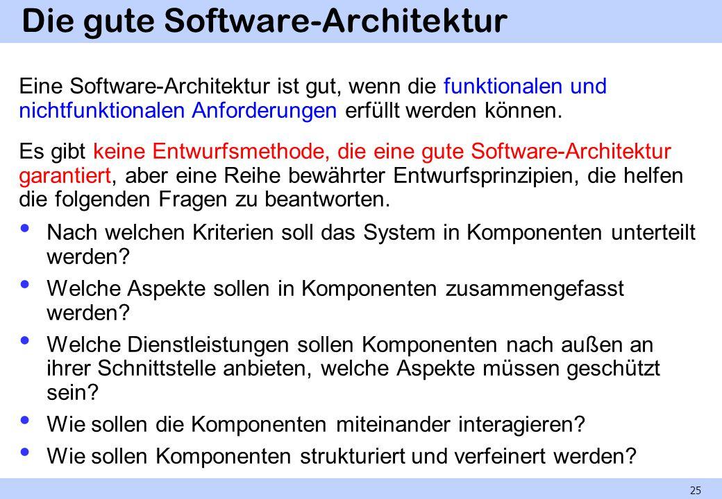 Die gute Software-Architektur Eine Software-Architektur ist gut, wenn die funktionalen und nichtfunktionalen Anforderungen erfüllt werden können. Es g