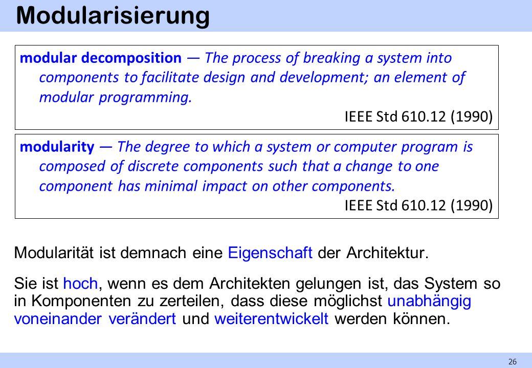 Modularisierung Modularität ist demnach eine Eigenschaft der Architektur. Sie ist hoch, wenn es dem Architekten gelungen ist, das System so in Kompone