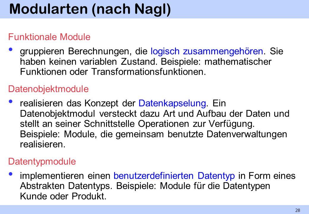 Modularten (nach Nagl) Funktionale Module gruppieren Berechnungen, die logisch zusammengehören. Sie haben keinen variablen Zustand. Beispiele: mathema