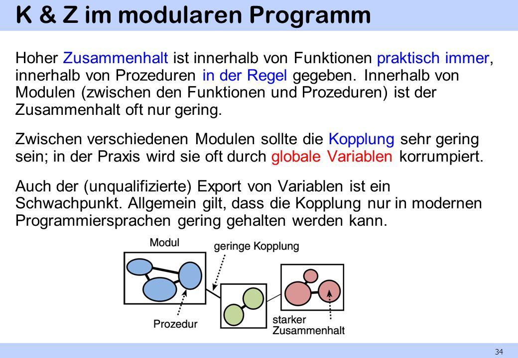 K & Z im modularen Programm Hoher Zusammenhalt ist innerhalb von Funktionen praktisch immer, innerhalb von Prozeduren in der Regel gegeben. Innerhalb