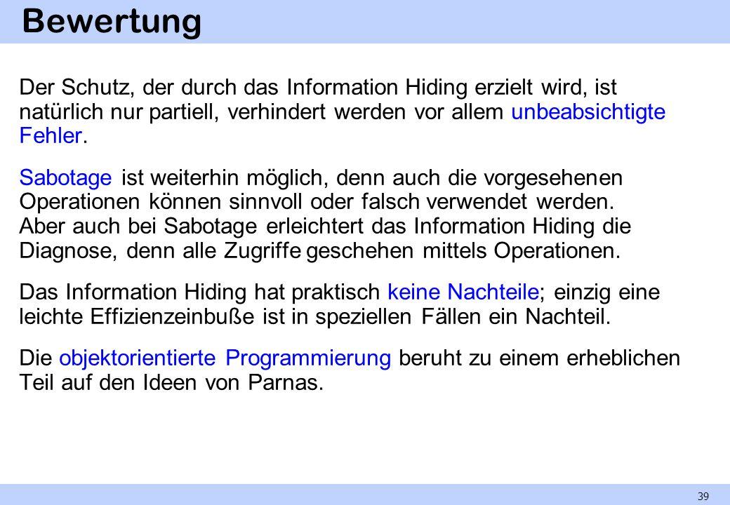 Bewertung Der Schutz, der durch das Information Hiding erzielt wird, ist natürlich nur partiell, verhindert werden vor allem unbeabsichtigte Fehler. S