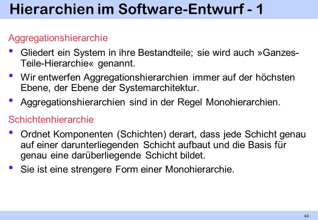 Hierarchien im Software-Entwurf - 1 Aggregationshierarchie Gliedert ein System in ihre Bestandteile; sie wird auch »Ganzes- Teile-Hierarchie« genannt.