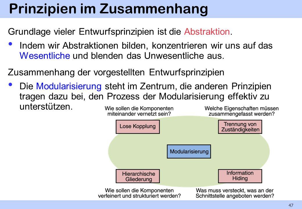Prinzipien im Zusammenhang Grundlage vieler Entwurfsprinzipien ist die Abstraktion. Indem wir Abstraktionen bilden, konzentrieren wir uns auf das Wese
