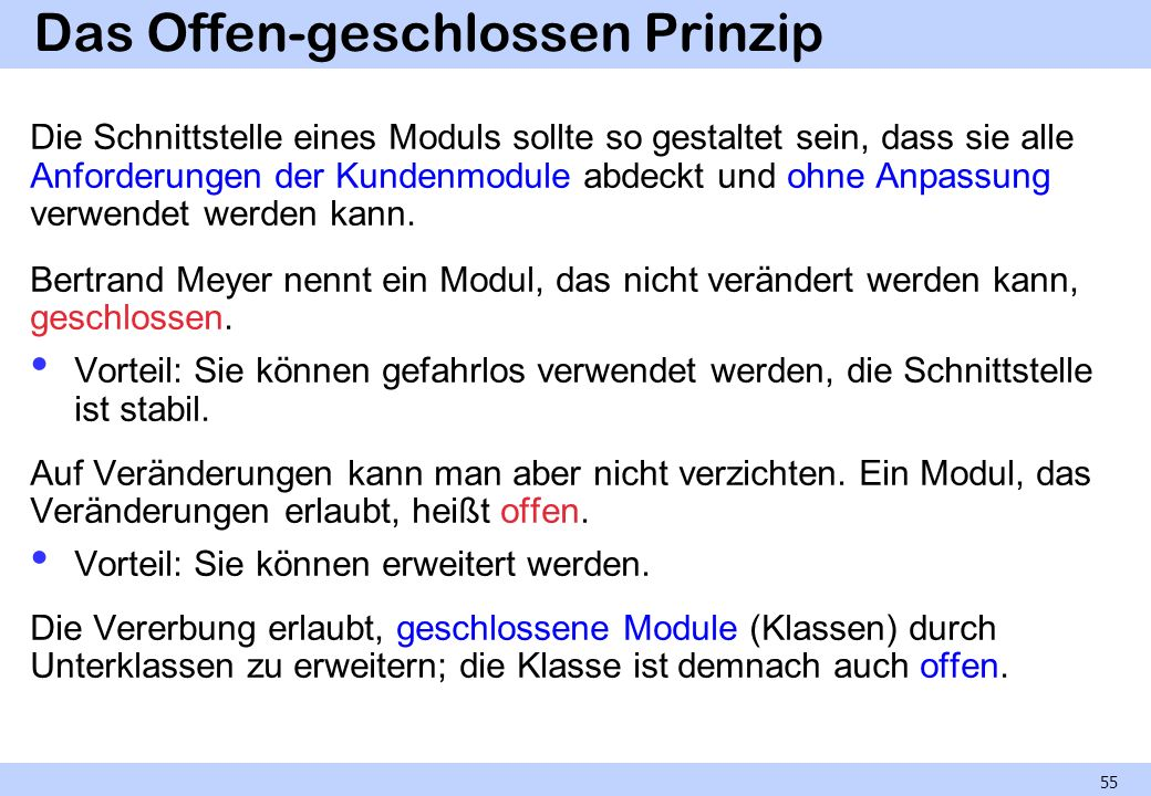 Das Offen-geschlossen Prinzip Die Schnittstelle eines Moduls sollte so gestaltet sein, dass sie alle Anforderungen der Kundenmodule abdeckt und ohne Anpassung verwendet werden kann.