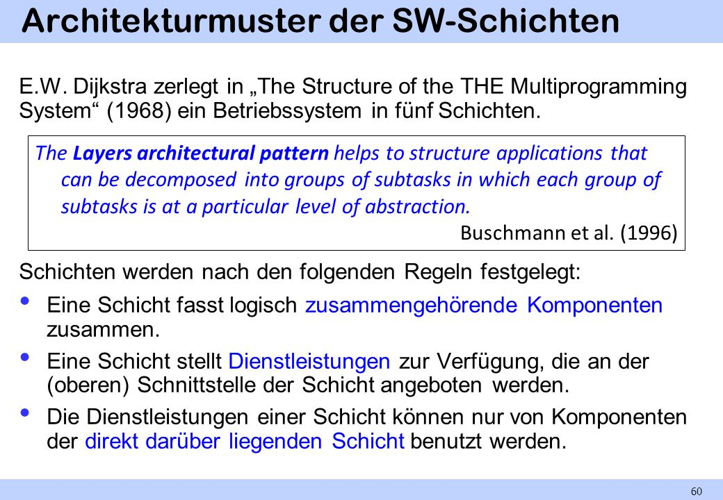 Architekturmuster der SW-Schichten E.W. Dijkstra zerlegt in The Structure of the THE Multiprogramming System (1968) ein Betriebssystem in fünf Schicht