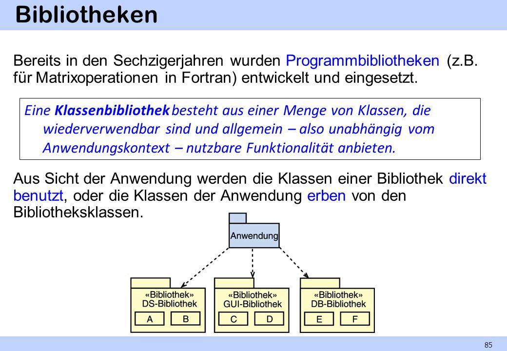 Bibliotheken Bereits in den Sechzigerjahren wurden Programmbibliotheken (z.B. für Matrixoperationen in Fortran) entwickelt und eingesetzt. Aus Sicht d