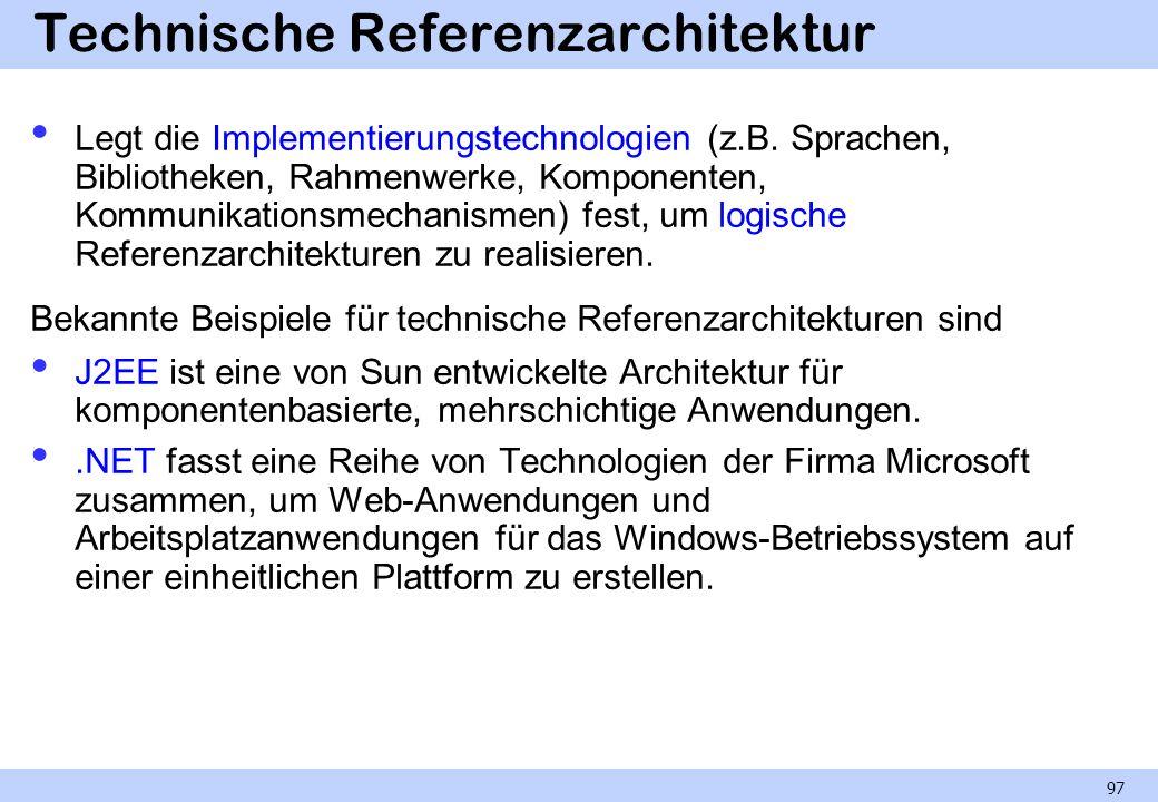 Technische Referenzarchitektur Legt die Implementierungstechnologien (z.B.