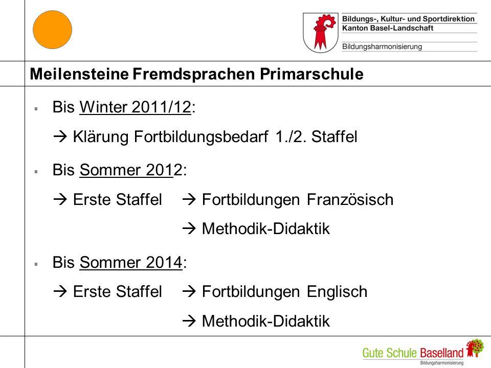 Meilensteine Fremdsprachen Primarschule Bis Winter 2011/12: Klärung Fortbildungsbedarf 1./2. Staffel Bis Sommer 2012: Erste Staffel Fortbildungen Fran