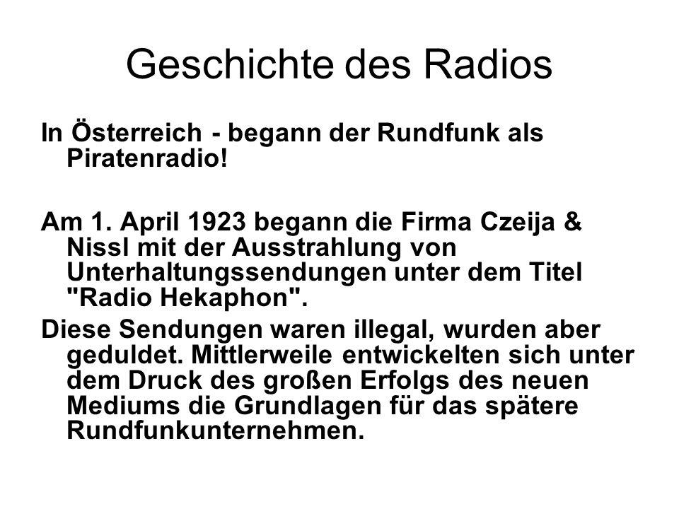 Geschichte des Radios In Österreich - begann der Rundfunk als Piratenradio! Am 1. April 1923 begann die Firma Czeija & Nissl mit der Ausstrahlung von
