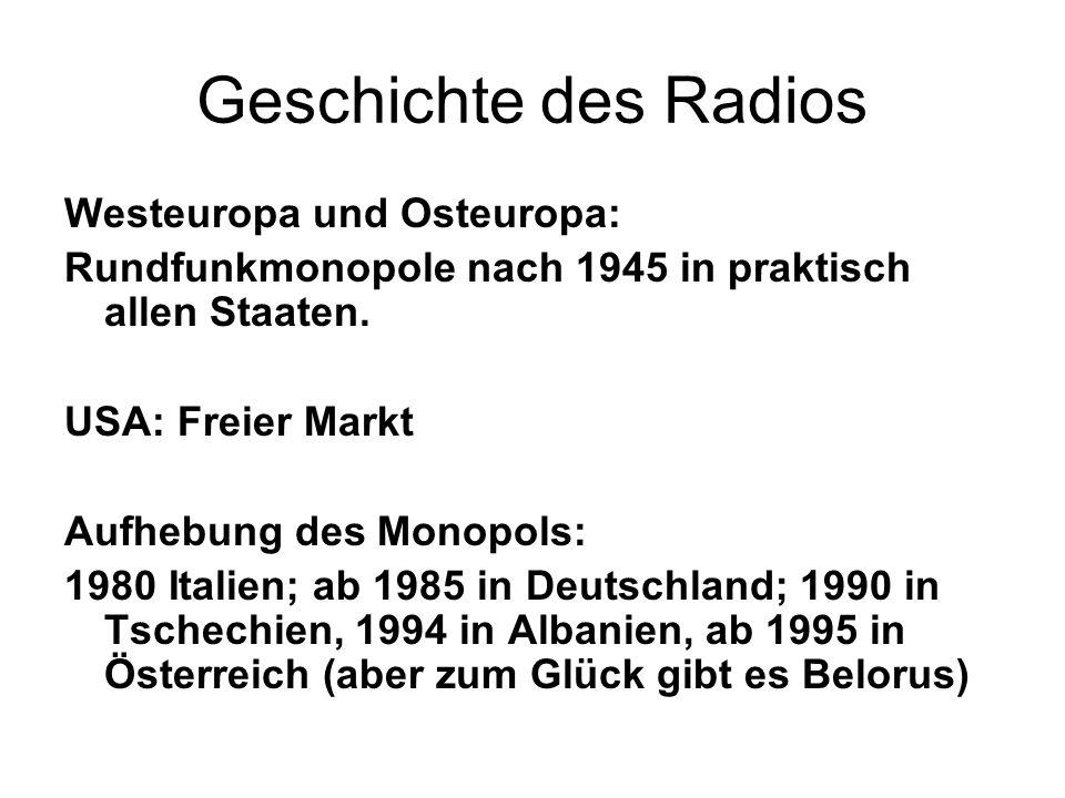 Geschichte des Radios Westeuropa und Osteuropa: Rundfunkmonopole nach 1945 in praktisch allen Staaten. USA: Freier Markt Aufhebung des Monopols: 1980