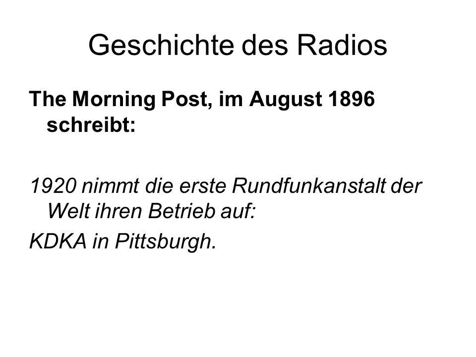 Geschichte des Radios The Morning Post, im August 1896 schreibt: 1920 nimmt die erste Rundfunkanstalt der Welt ihren Betrieb auf: KDKA in Pittsburgh.