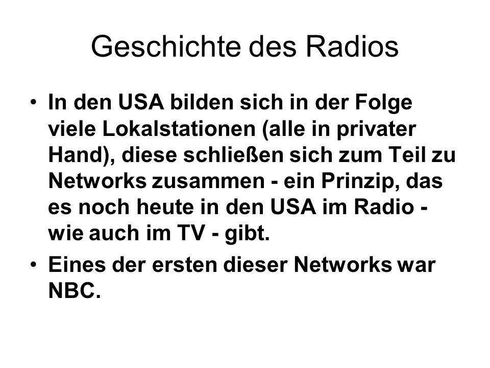 Geschichte des Radios In den USA bilden sich in der Folge viele Lokalstationen (alle in privater Hand), diese schließen sich zum Teil zu Networks zusa