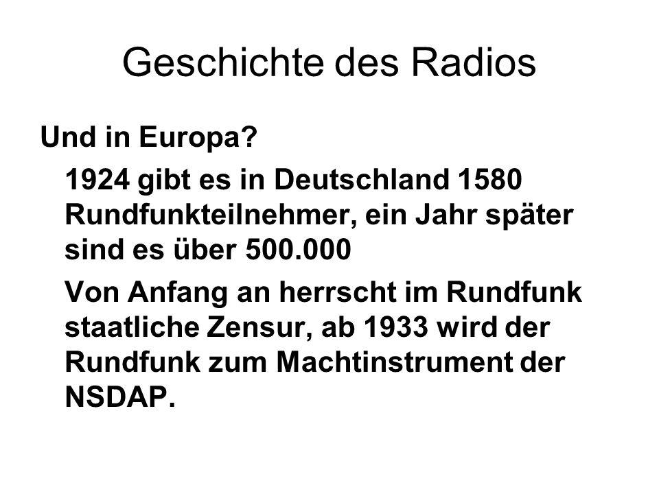 Geschichte des Radios Und in Europa? 1924 gibt es in Deutschland 1580 Rundfunkteilnehmer, ein Jahr später sind es über 500.000 Von Anfang an herrscht