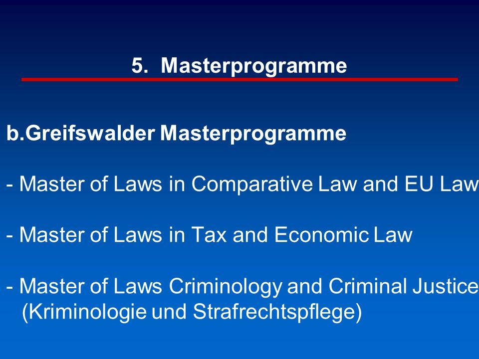5. Masterprogramme b.Greifswalder Masterprogramme - Master of Laws in Comparative Law and EU Law - Master of Laws in Tax and Economic Law - Master of
