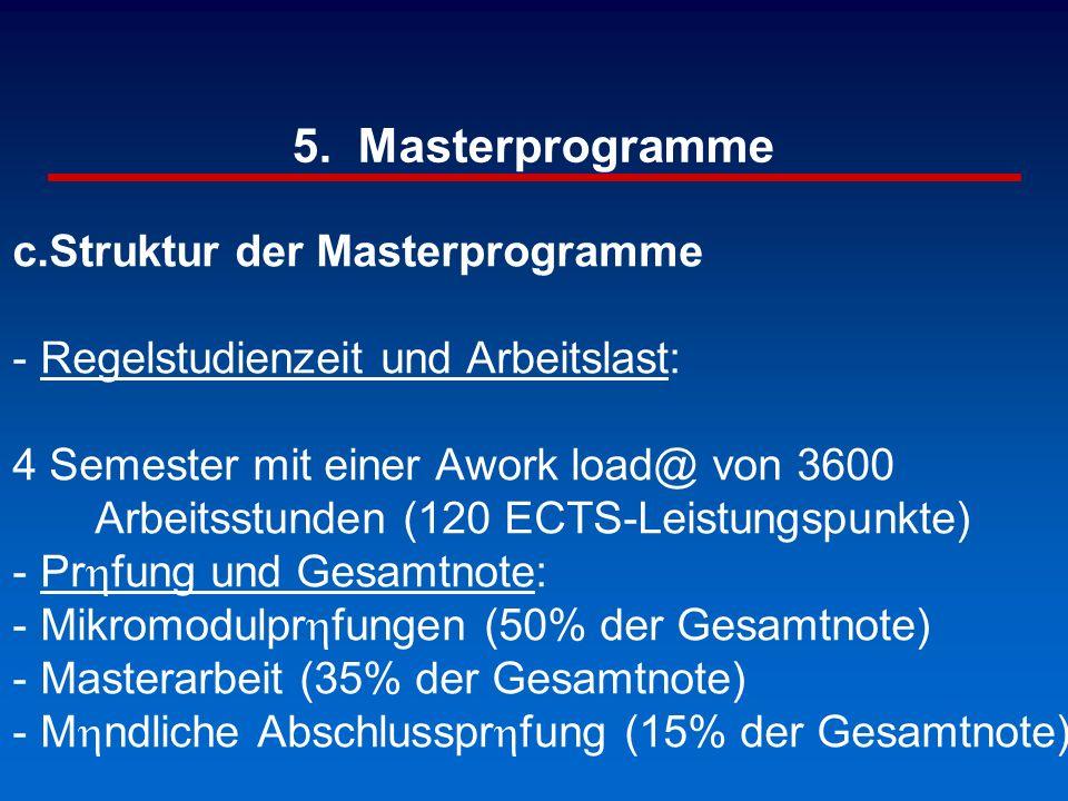 5. Masterprogramme c.Struktur der Masterprogramme - Regelstudienzeit und Arbeitslast: 4 Semester mit einer Awork load@ von 3600 Arbeitsstunden (120 EC