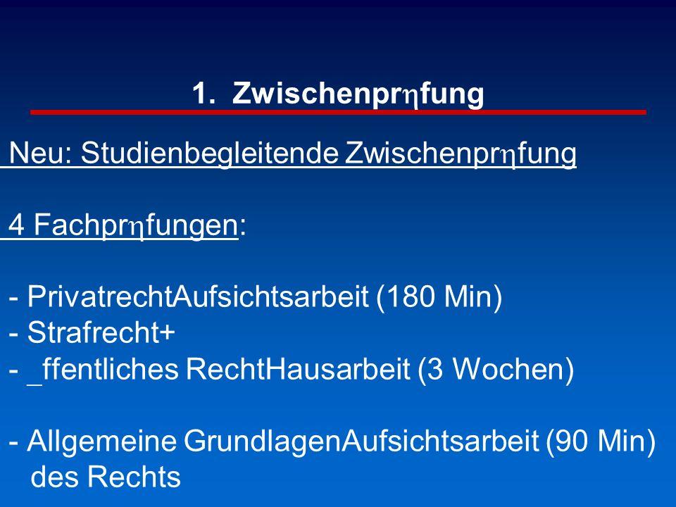 1. Zwischenprhfung Neu: Studienbegleitende Zwischenprhfung 4 Fachprhfungen: - PrivatrechtAufsichtsarbeit (180 Min) - Strafrecht+ - _ffentliches RechtH
