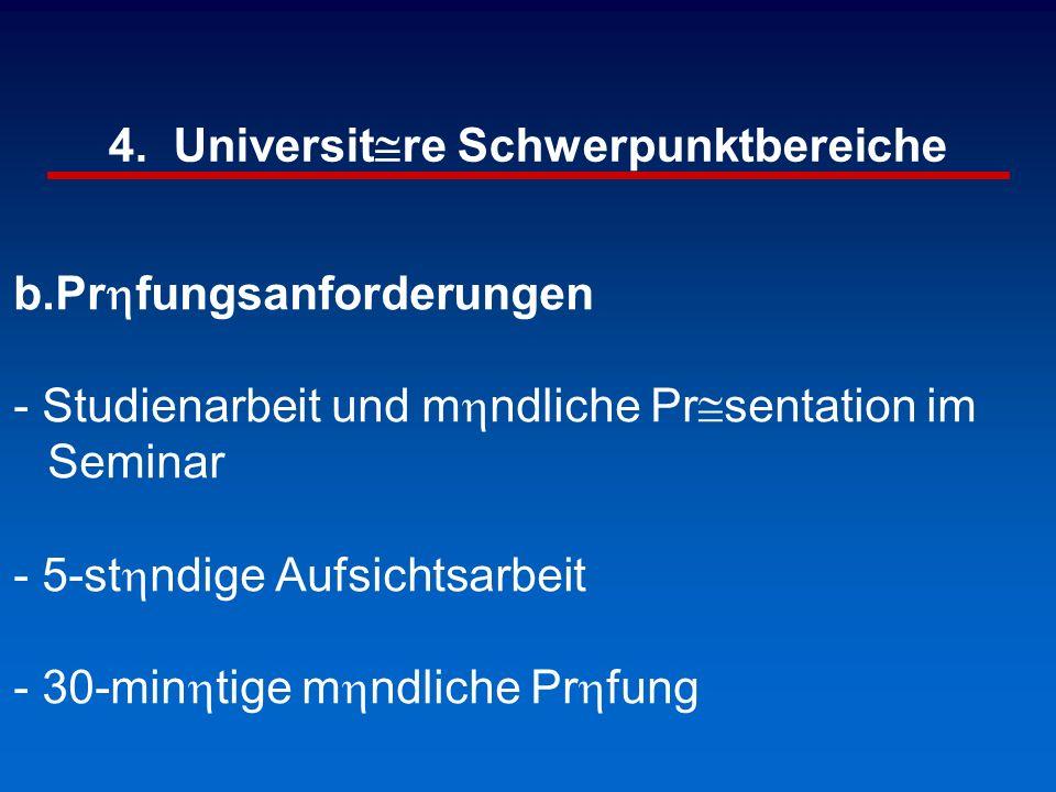 4. Universit@re Schwerpunktbereiche b.Prhfungsanforderungen - Studienarbeit und mhndliche Pr@sentation im Seminar - 5-sthndige Aufsichtsarbeit - 30-mi