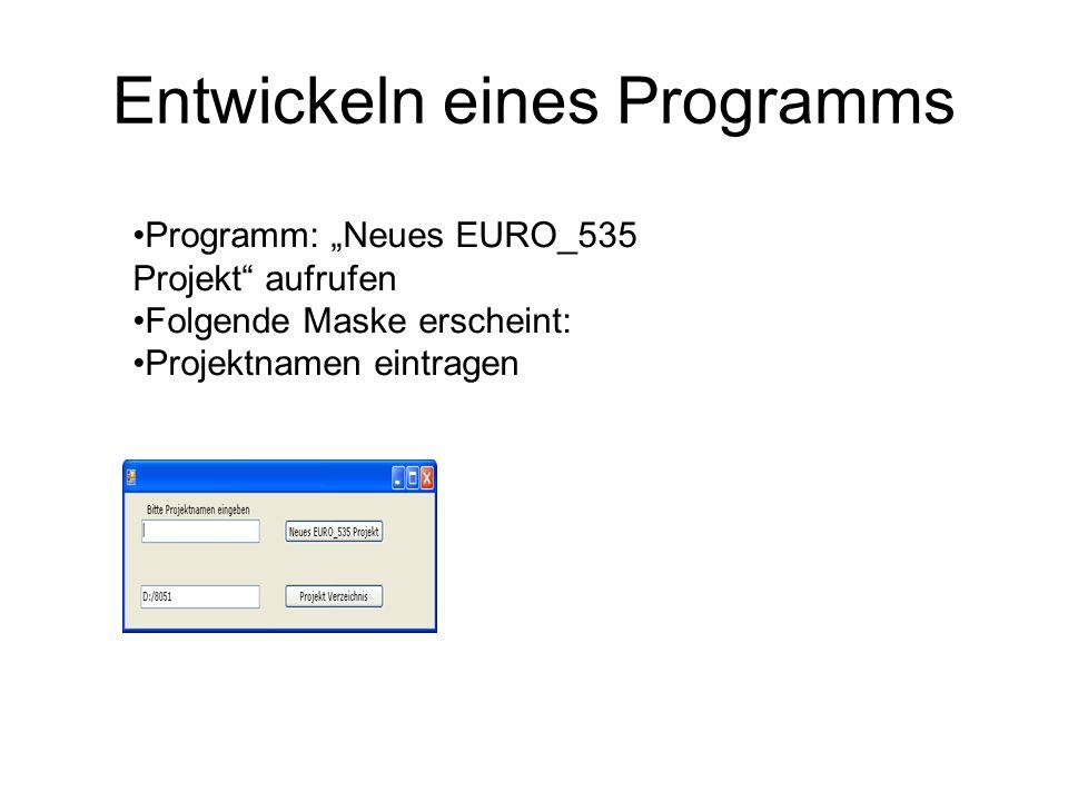 Entwickeln eines Programms Programm: Neues EURO_535 Projekt aufrufen Folgende Maske erscheint: Projektnamen eintragen
