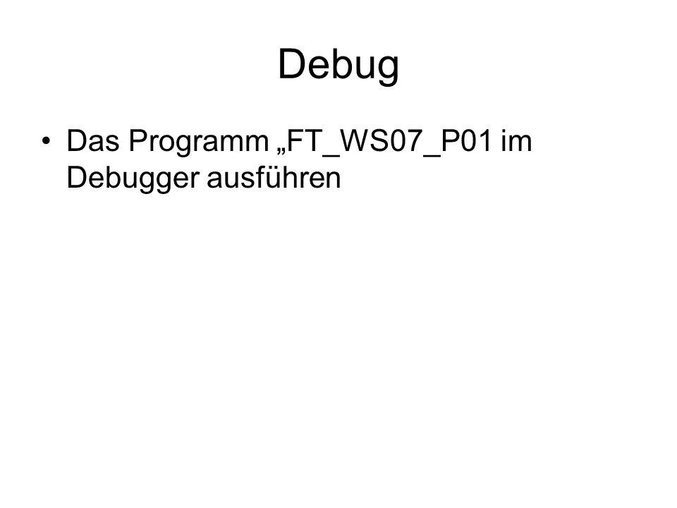 Debug Das Programm FT_WS07_P01 im Debugger ausführen