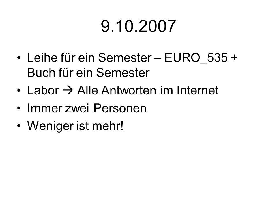 9.10.2007 Leihe für ein Semester – EURO_535 + Buch für ein Semester Labor Alle Antworten im Internet Immer zwei Personen Weniger ist mehr!