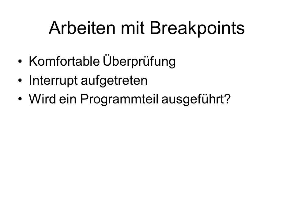 Arbeiten mit Breakpoints Komfortable Überprüfung Interrupt aufgetreten Wird ein Programmteil ausgeführt?