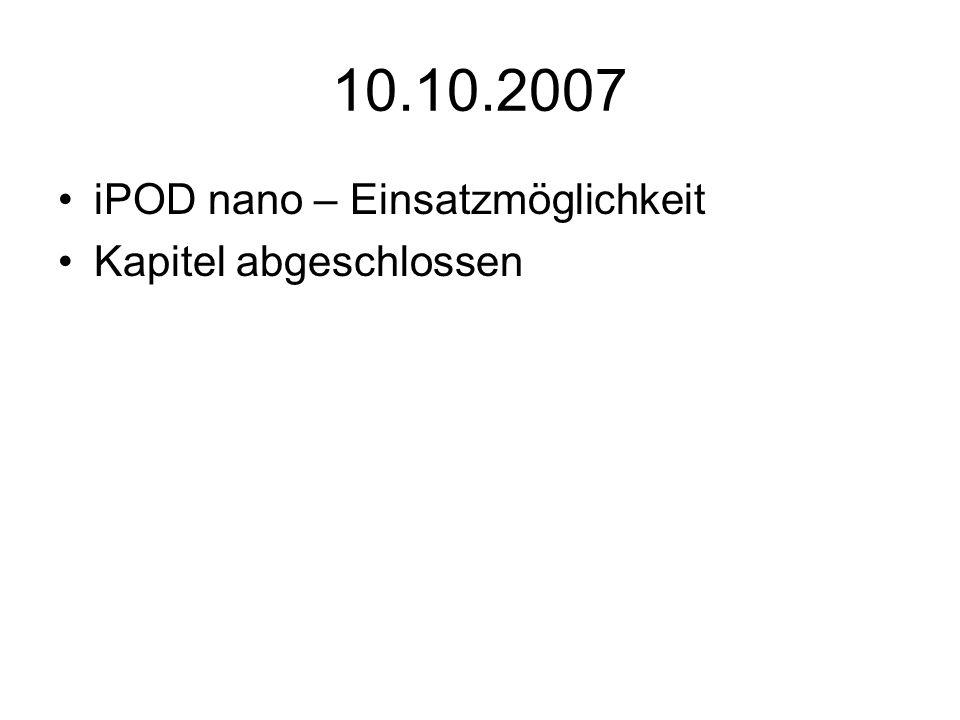 10.10.2007 iPOD nano – Einsatzmöglichkeit Kapitel abgeschlossen