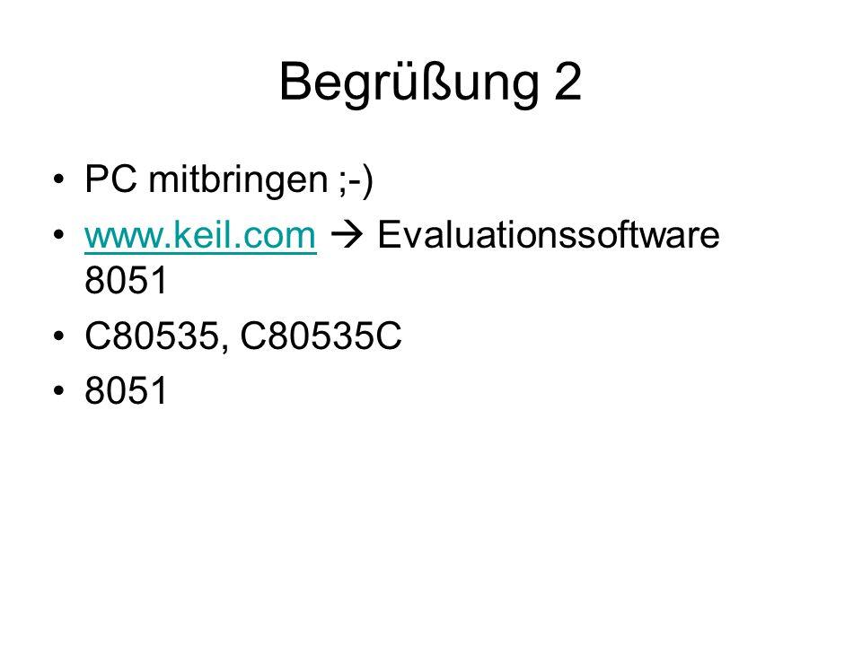Begrüßung 2 PC mitbringen ;-) www.keil.com Evaluationssoftware 8051www.keil.com C80535, C80535C 8051