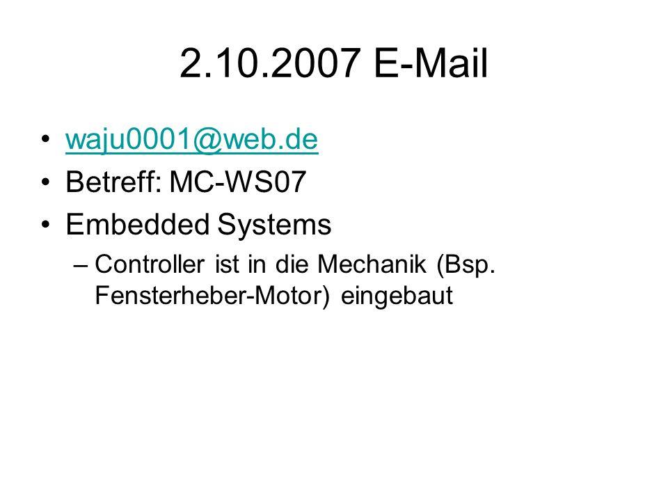 2.10.2007 E-Mail waju0001@web.de Betreff: MC-WS07 Embedded Systems –Controller ist in die Mechanik (Bsp. Fensterheber-Motor) eingebaut