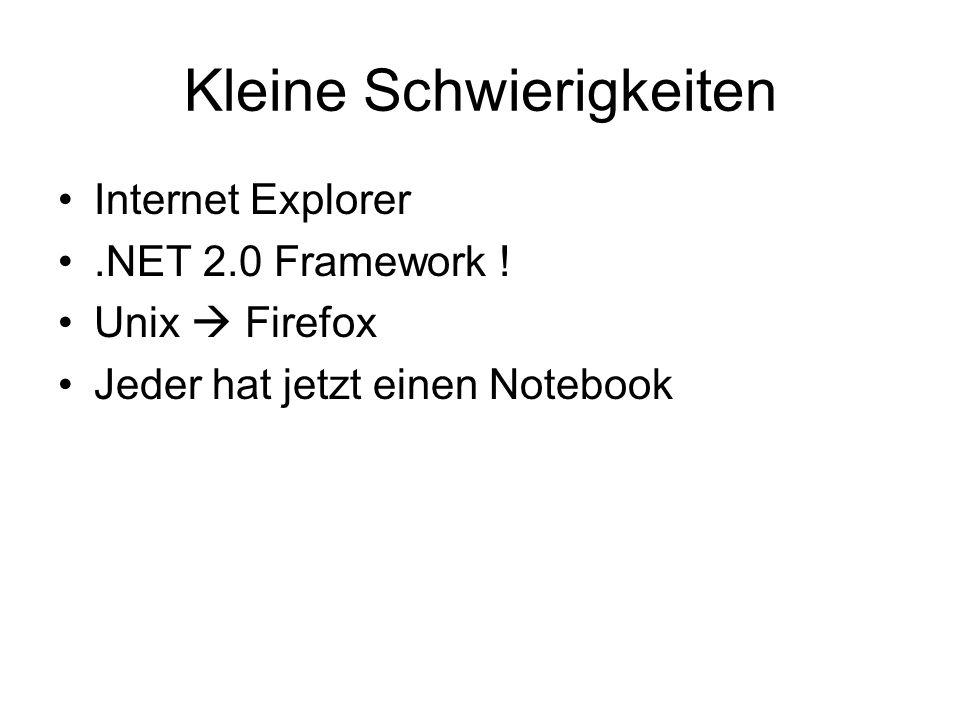 Kleine Schwierigkeiten Internet Explorer.NET 2.0 Framework ! Unix Firefox Jeder hat jetzt einen Notebook