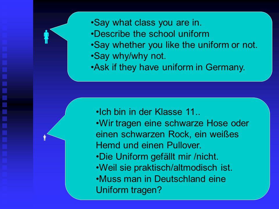 In welcher Klasse bist du.Ich bin in der Klasse 11 Wie ist deine Schuluniform.