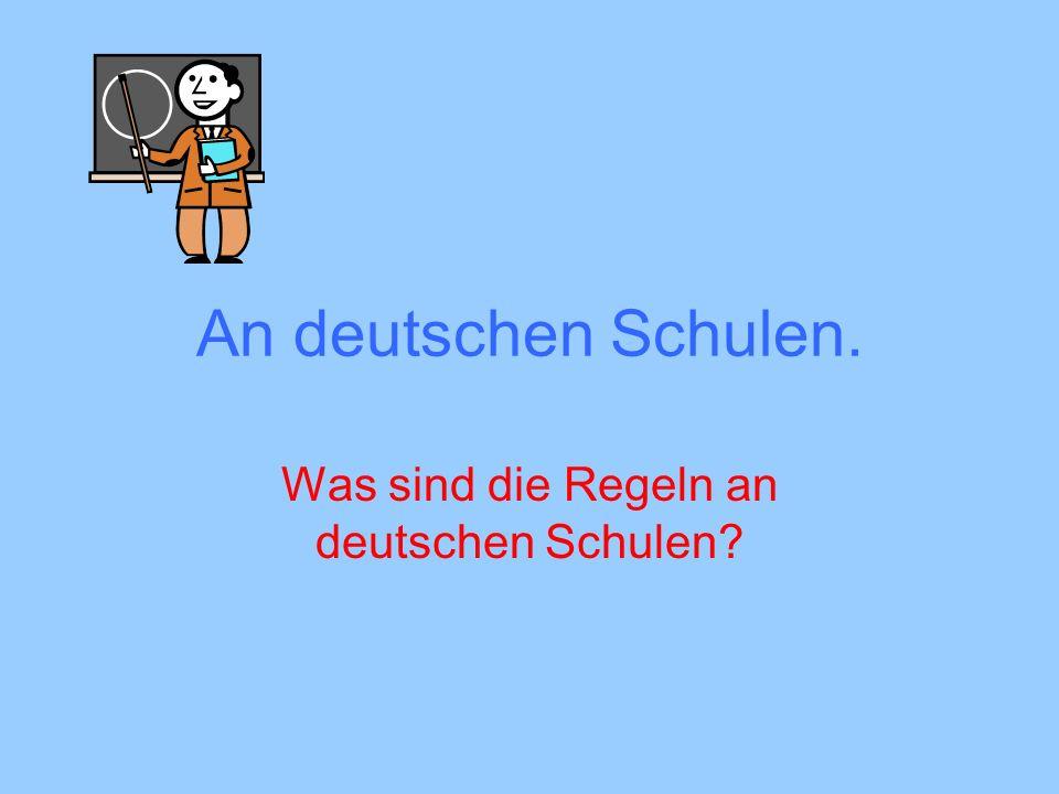 An deutschen Schulen. Was sind die Regeln an deutschen Schulen?