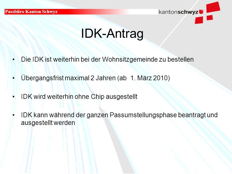 Militär- und Polizeidepartement IDK-Antrag Passbüro Kanton Schwyz Die IDK ist weiterhin bei der Wohnsitzgemeinde zu bestellen Übergangsfrist maximal 2 Jahren (ab 1.