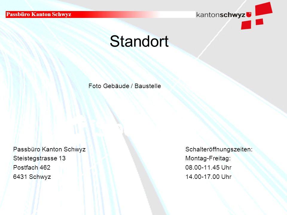 Militär- und Polizeidepartement Standort Passbüro Kanton Schwyz Passbüro Kanton SchwyzSchalteröffnungszeiten: Steistegstrasse 13Montag-Freitag: Postfach 46208.00-11.45 Uhr 6431 Schwyz14.00-17.00 Uhr Foto Gebäude / Baustelle