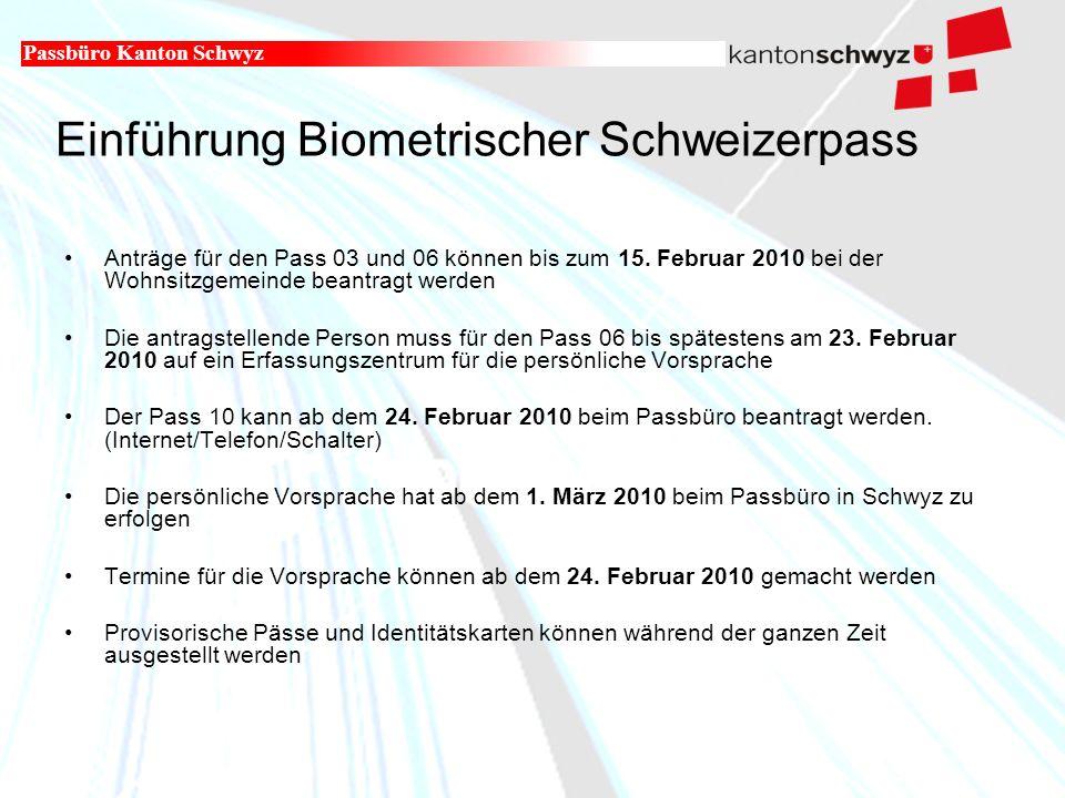 Militär- und Polizeidepartement Einführung Biometrischer Schweizerpass Passbüro Kanton Schwyz Anträge für den Pass 03 und 06 können bis zum 15.