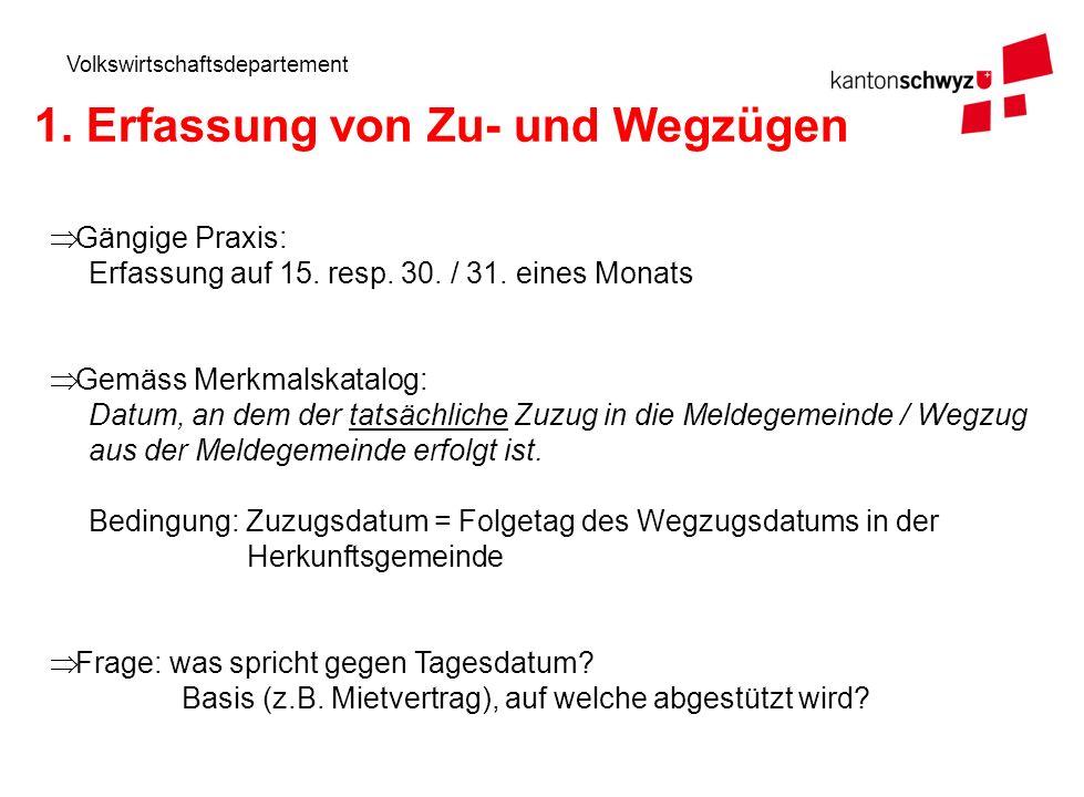 Volkswirtschaftsdepartement 1. Erfassung von Zu- und Wegzügen Gängige Praxis: Erfassung auf 15.