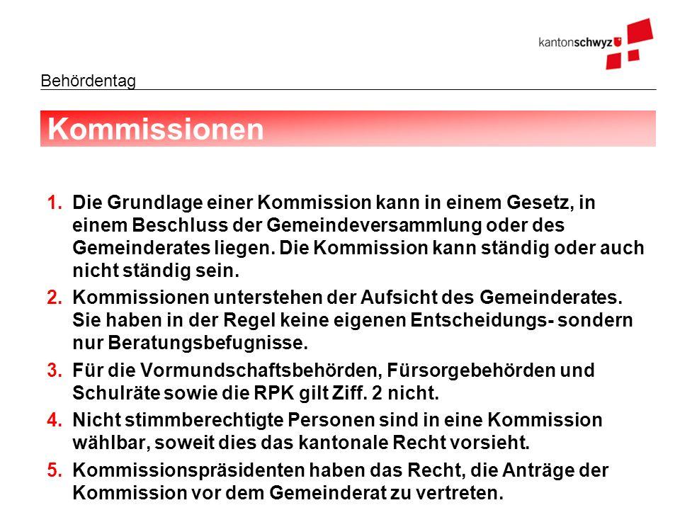 Behördentag Kommissionen 1.Die Grundlage einer Kommission kann in einem Gesetz, in einem Beschluss der Gemeindeversammlung oder des Gemeinderates lieg