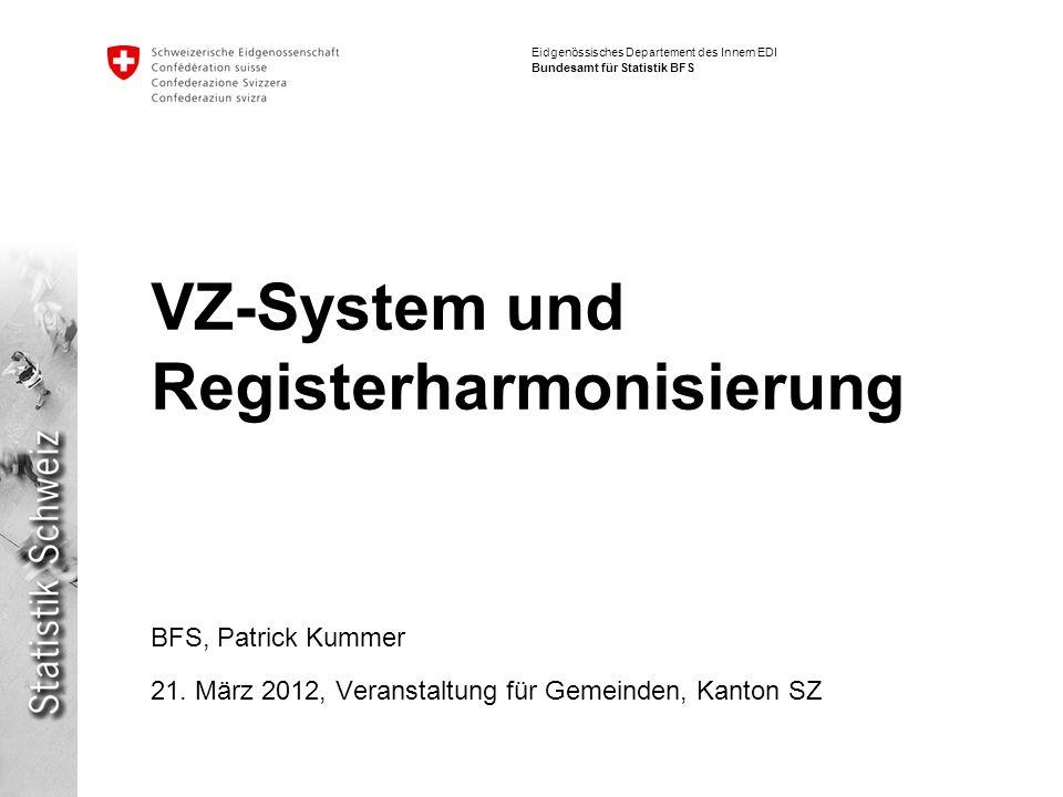 Eidgenössisches Departement des Innern EDI Bundesamt für Statistik BFS VZ-System und Registerharmonisierung BFS, Patrick Kummer 21.