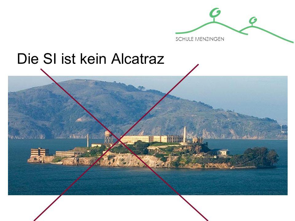 Die SI ist kein Alcatraz SCHULE MENZINGEN