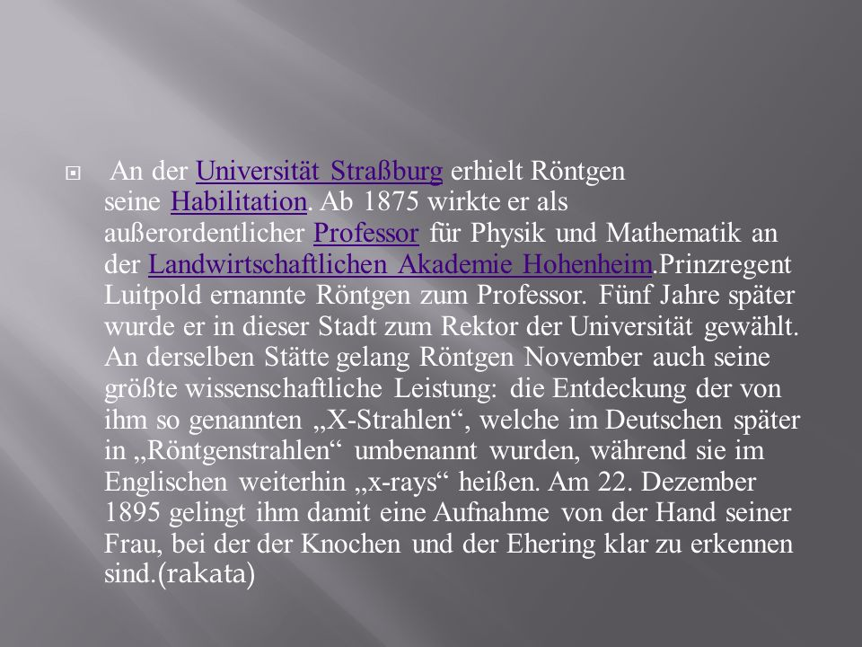 An der Universität Straßburg erhielt Röntgen seine Habilitation. Ab 1875 wirkte er als außerordentlicher Professor für Physik und Mathematik an der La