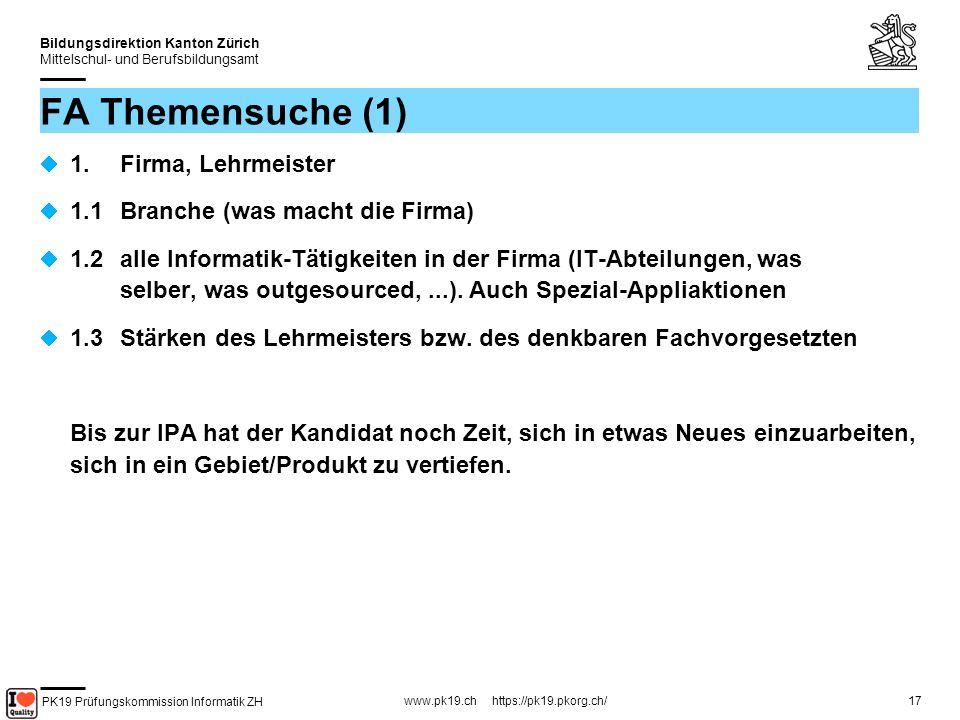 PK19 Prüfungskommission Informatik ZH www.pk19.ch https://pk19.pkorg.ch/ Bildungsdirektion Kanton Zürich Mittelschul- und Berufsbildungsamt 17 FA Themensuche (1) 1.