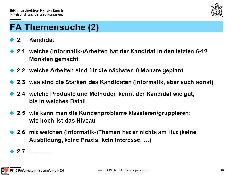 PK19 Prüfungskommission Informatik ZH www.pk19.ch https://pk19.pkorg.ch/ Bildungsdirektion Kanton Zürich Mittelschul- und Berufsbildungsamt 18 FA Themensuche (2) 2.