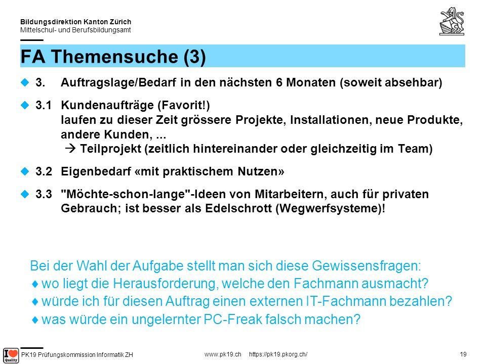 PK19 Prüfungskommission Informatik ZH www.pk19.ch https://pk19.pkorg.ch/ Bildungsdirektion Kanton Zürich Mittelschul- und Berufsbildungsamt 19 FA Themensuche (3) 3.