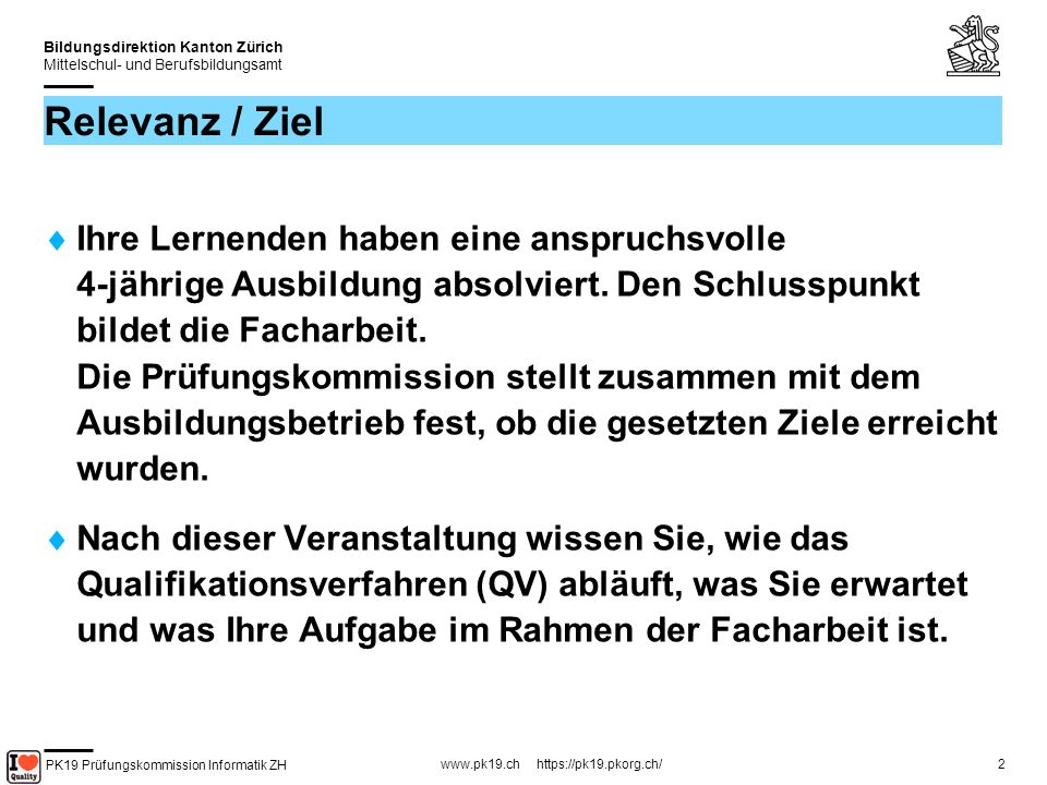 PK19 Prüfungskommission Informatik ZH www.pk19.ch https://pk19.pkorg.ch/ Bildungsdirektion Kanton Zürich Mittelschul- und Berufsbildungsamt 2 Relevanz / Ziel Ihre Lernenden haben eine anspruchsvolle 4-jährige Ausbildung absolviert.