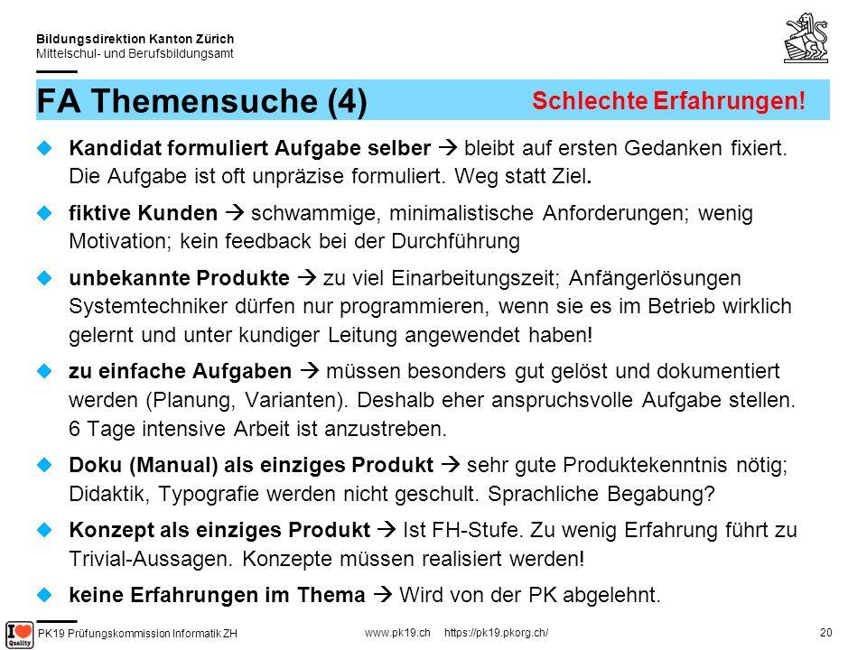 PK19 Prüfungskommission Informatik ZH www.pk19.ch https://pk19.pkorg.ch/ Bildungsdirektion Kanton Zürich Mittelschul- und Berufsbildungsamt 20 FA Themensuche (4) Kandidat formuliert Aufgabe selber bleibt auf ersten Gedanken fixiert.