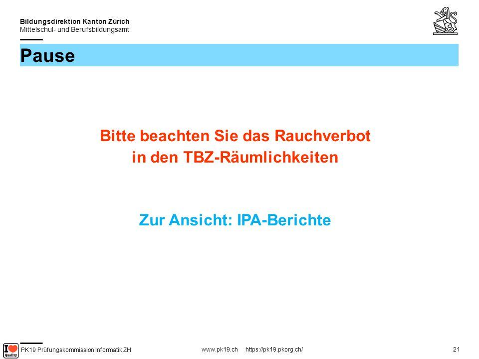 PK19 Prüfungskommission Informatik ZH www.pk19.ch https://pk19.pkorg.ch/ Bildungsdirektion Kanton Zürich Mittelschul- und Berufsbildungsamt 21 Pause Bitte beachten Sie das Rauchverbot in den TBZ-Räumlichkeiten Zur Ansicht: IPA-Berichte